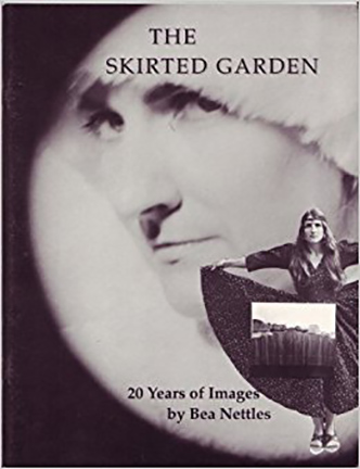 The Skirted Garden: 20 Years of Images by Bea Nettles